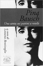 A Firenze Leonetta Bentivoglio presenta il suo libro Pina Bausch. Una santa sui pattini a rotelle.