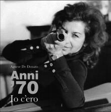 Anni Settanta: io c'ero. Una stagione irripetibile negli scatti di Agnese De Donato.