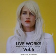 Centrale Fies. LIVE WORKS Performance Act Award_Vol.6. Open Call