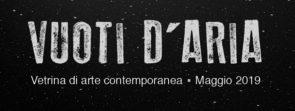 Vuoti D'Aria 2019. Vetrina di Arte Contemporanea. Open Call